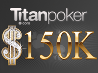 Titan Poker $150K Guaranteed